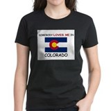 Somebody Loves Me In COLORADO Tee