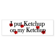 Ketchup on Ketchup Bumper Bumper Sticker