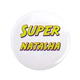 "Super natasha 3.5"" Button"