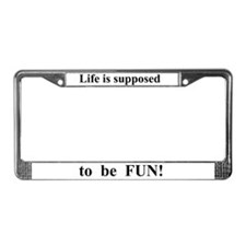 Life is FUN black txt License Plate Frame