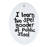 I Learn Two Spel Gooder At Pu Oval Ornament