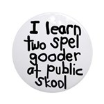 I Learn Two Spel Gooder At Pu Ornament (Round)