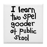 I Learn Two Spel Gooder At Pu Tile Coaster