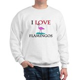 I Love Flamingos Sweatshirt
