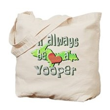 Always a Yooper Tote Bag