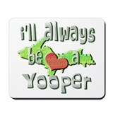Always a Yooper Mousepad