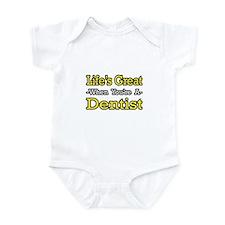 """""""Life's Great...Dentist"""" Infant Bodysuit"""
