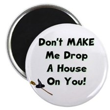 Don't Make Me Drop a House on You! Magnet