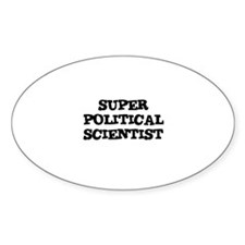 SUPER POLITICAL SCIENTIST Oval Decal