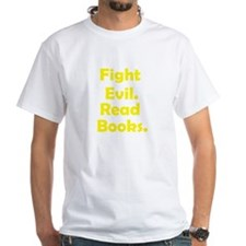 Fight evil, Read books white t-shirt