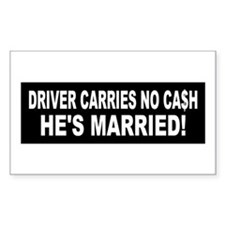 Driver Carries No Cash - He's Married! Decal