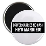 Driver Carries No Cash - He's Married! Magnet