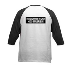 Driver Carries No Cash - He's Married! Tee