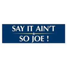 Say it Ain't So Joe - Bumper Bumper Sticker