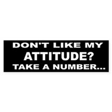 DON'T LIKE MY ATTITUDE? TAKE A NUMBER...