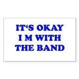 IT'S OKAY I'M WITH THE BAND Rectangle Sticker 50