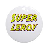 Super leroy Ornament (Round)