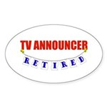 Retired TV Announcer Oval Sticker (10 pk)