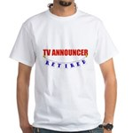 Retired TV Announcer White T-Shirt