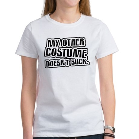 My Other Costume Doesn't Suck Women's T-Shirt