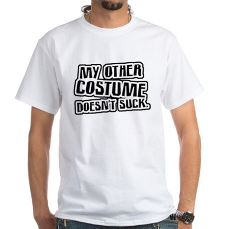 My Other Costume Doesn't Suck White T-Shirt