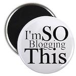 I'm SO Blogging This Magnet
