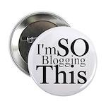 "I'm SO Blogging This 2.25"" Button"
