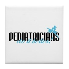 Pediatricians Do It Better! Tile Coaster
