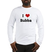 I Love Bubba Long Sleeve T-Shirt