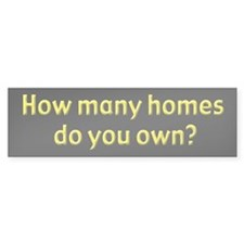 How many homes? Bumper Bumper Sticker