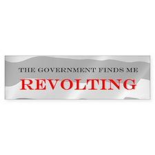 The Government Finds Me Revolting Bumper Bumper Sticker
