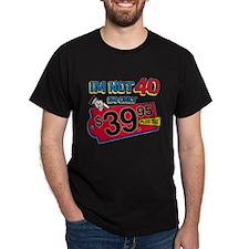 Im not 40 Im only 39.95 T-Shirt