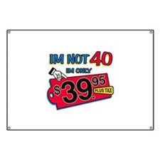 Im not 40 Im only 39.95 Banner