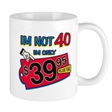 Im not 40 Im only 39.95 Mug