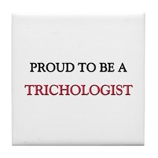 Proud to be a Trichologist Tile Coaster