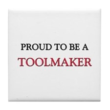 Proud to be a Toolmaker Tile Coaster