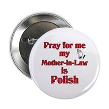 """Pray for me my mother-in-law is Polish 2.25"""" Butto"""