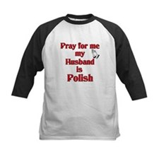 Pray for me my husband is Polish Tee
