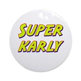 Super karly Ornament (Round)