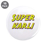 "Super karli 3.5"" Button (10 pack)"