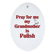 Pray for me my grandmother is Polish Ornament (Ova