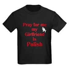Pray for me my girlfriend is Polish T