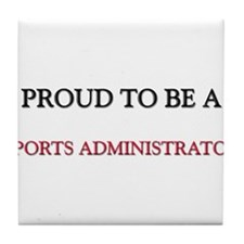 Proud to be a Sports Administrator Tile Coaster