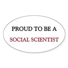 Proud to be a Social Scientist Oval Decal