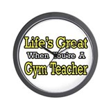&quot;Life's Great...Gym Teacher&quot; Wall Clock