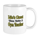 &quot;Life's Great...Gym Teacher&quot; Coffee Mug