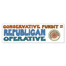 Conservative Pundit = Republican Operative Bumper Sticker