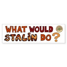 What Woulod Stalin Do Bumper Sticker