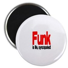 "Funk is Life, Syncopated! 2.25"" Magnet (10 pack)"