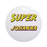 Super johanna Ornament (Round)